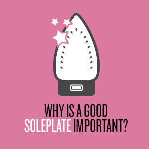 Why is a good soleplate important