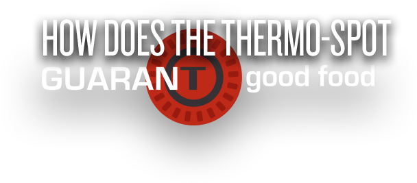 How does the Thermo-Spot guaranT good food?